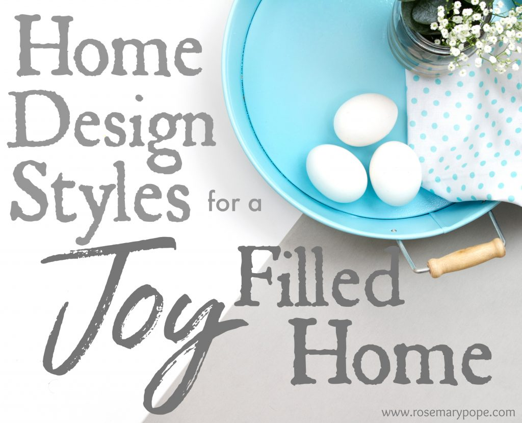 Home Design Styles For a Joy Filled Home